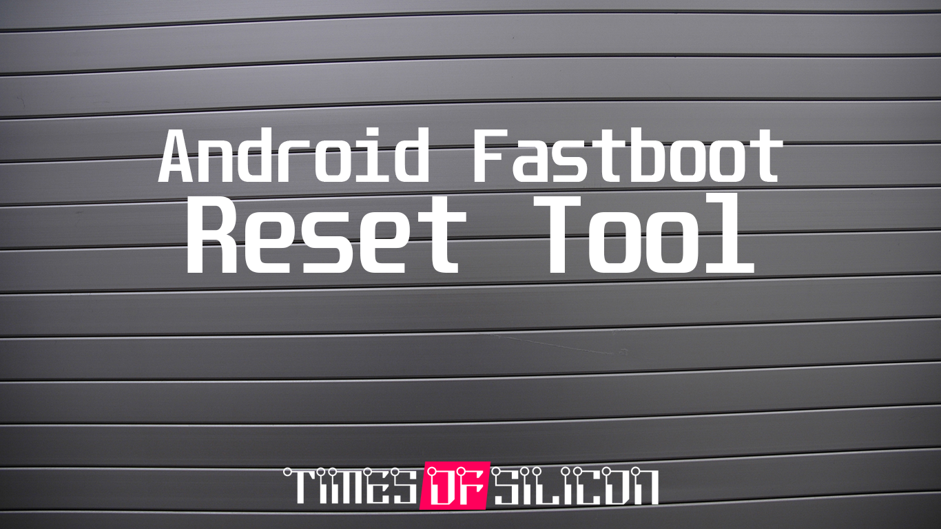 Download Android Fastboot Reset Tool [Latest]
