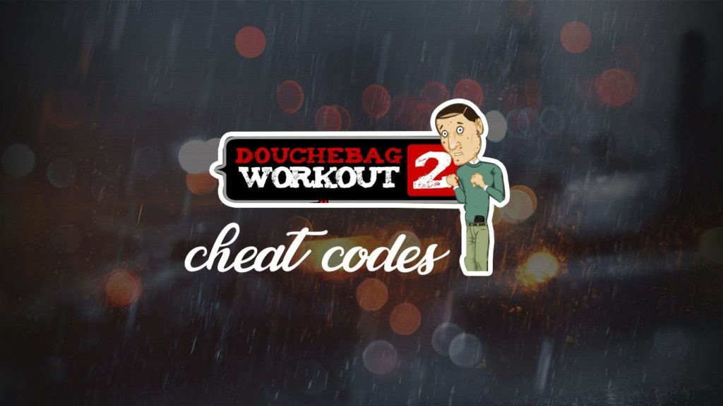 Cheats for Douchebag Workout 2 – Cheat Code List