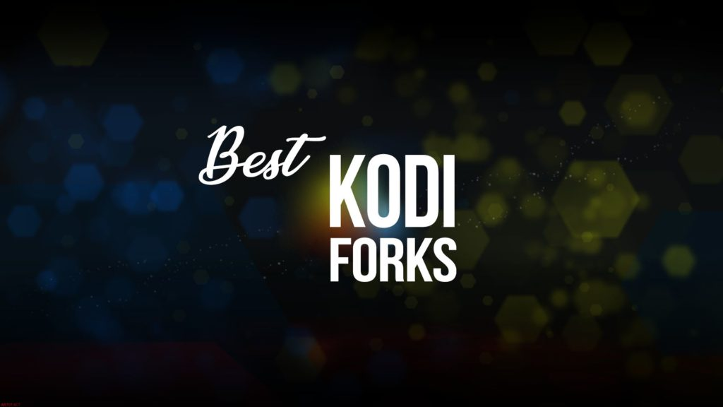 List of the Best Kodi Forks [Latest]