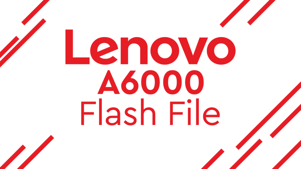 Download Lenovo A6000 Flash File – Stock Firmware ROM