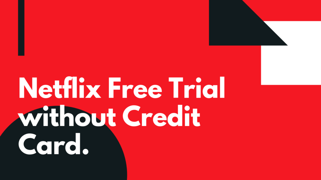 Get Netflix Free Trial without Credit Card [Working Method 2020]