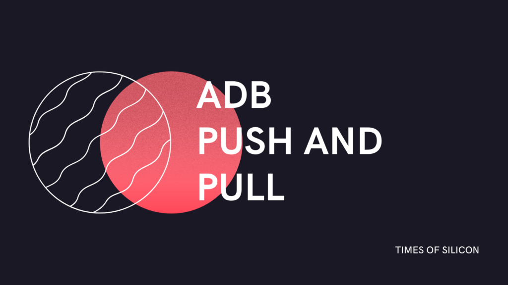 Transfer files on your Android using ADB Push and Pull Commands