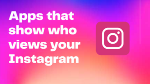 Apps that show who views your Instagram