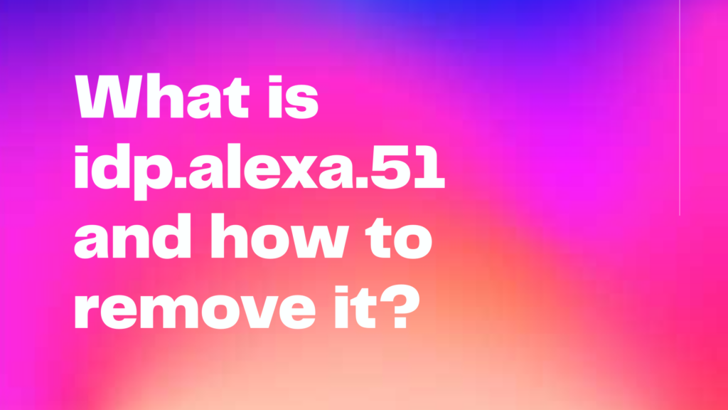 What is idp.alexa.51 and how to remove it?