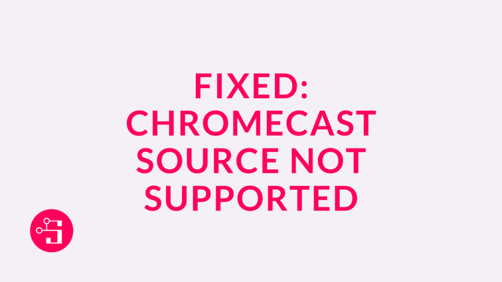 Chromecast Source not supported tv